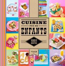 recette de cuisine pour les enfants cuisine pour nos enfants 1001 recettes maximag fr