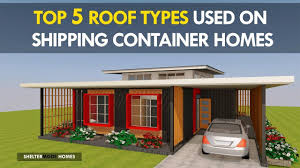 100 Containers Used As Homes The Top 5 ROOF TYPES To Use On Shipping CONTAINER HOMES And