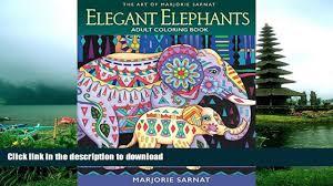 EBOOK ONLINE The Art Of Marjorie Sarnat Elegant Elephants Adult Coloring Book READ PDF FILE