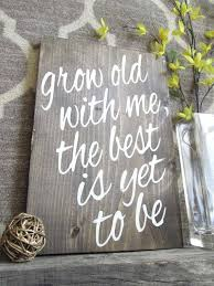 Wall Decor Sayings Signs Best Wooden With Ideas On Family Grow Old Me The Is Yet
