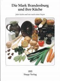 die brandenburg und ihre küche jeder koche und esse nach seiner façon berliner und brandenburgische küchenrezepte gesammelt manfred