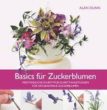 Zuckerblumen Selber Spritzen Anleitung Was Basics Für Zuckerblumen Dunn Alan Buch Buch24 De