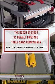 Makita Tile Table Saw by Table Saw Comparison U2013 Bosch Gts1031 Vs Dewalt Dwe7480