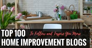 Top 100 Home Improvement Blogs to Follow and Inspire You More