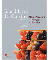 le grand livre de cuisine grand livre de cuisine alain ducasses s desserts and pastries