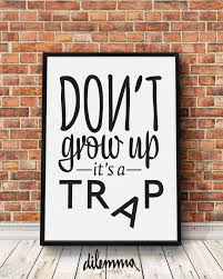 Dont Grow Up Its A Trap Print Motivational Inspirational Art Typography Poster Wall Decor