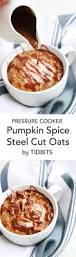 Pressure Canning Pumpkin Puree by Pressure Cooker Pumpkin Spice Steel Cut Oats With Chocolate Syrup