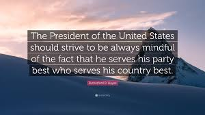 Rutherford B Hayes Quote The President Of United States Should Strive To
