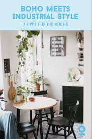 boho meets industrial style 3 tipps für die küche new
