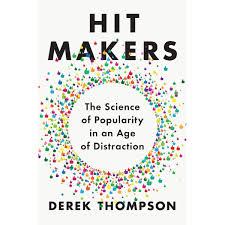 Hit Makers The Science Of Popularity In An Age Of Distraction By