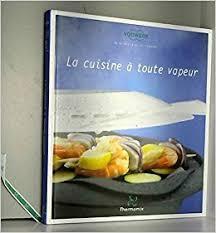 la cuisine à toute vapeur amazon fr livre thermomix la cuisine à toute vapeur vorwerk