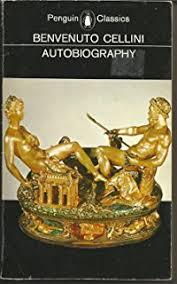 The Autobiography Of Benvenuto Cellini Penguin Classics Amazonco