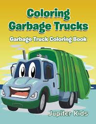 100 Garbage Trucks For Kids Coloring Truck Coloring Book Jupiter