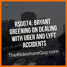 RSG074 Bryant Greening On Dealing With Uber And Lyft Accidents The