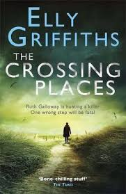 The Crossing Places Elly Griffiths 9781847249586