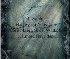 Best Pumpkin Patches Near Milwaukee by Milwaukee Halloween Activities Corn Mazes Ghost Walks U0026 More
