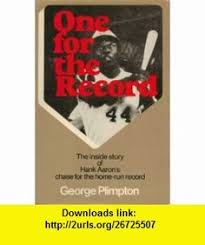 One For The Record Inside Story Of Hank Aarons Chase Home Run