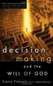 Decision Making And The Will Of God A Biblical Alternative To