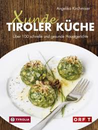 xunde tiroler küche über 100 schnelle und gesunde hauptgerichte mit vegetarischen und veganen alternativen für diabetiker geeignet mit fotos