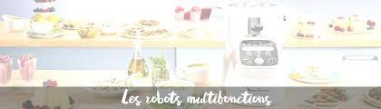 comparateur cuisine comparateur cuisine acheter le meilleur multifonction