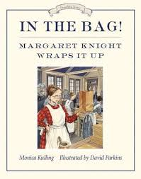 In The Bag Margaret Knight Wraps It Up By Monica Kulling