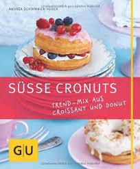 süße cronuts trend mix aus croissant und donut gu just cooking