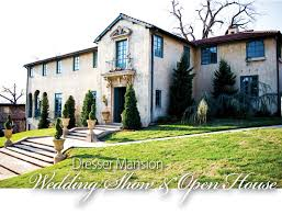 dresser mansion open house wedding show