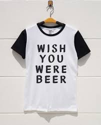s m l xl wish you were beer tshirts funny tee shirts