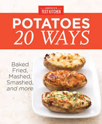 Our All Time Favorite Kitchen America S Test Kitchen Potatoes 20 Ways Baked Fried Mashed Smashed And More Nook Book