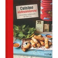 cuisine vietnamienne cuisine vietnamienne les recettes authentiques de uyen luu les