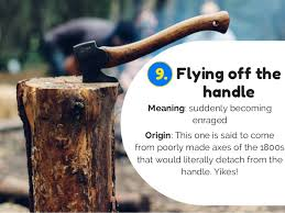 Fly Off The Handle 20 English Idioms With Surprising Origins