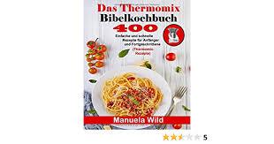 das thermomix bibelkochbuch 400 einfache und schnelle
