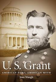 U S Grant American Hero Myth Civil War America Joan Waugh 9781469609904 Amazon Books