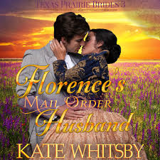 Extended Audio Sample Florences Mail Order Husband Texas Prairie Brides Book 3 Audiobook By Kate