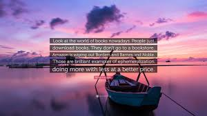 """Robert T. Kiyosaki Quote: """"Look At The World Of Books Nowadays ... The Alctaran Series Terrysbookscom Prayer Life Acoustic Amplified Page 5 Sunset Sand Castle Sunset Ramble With Author Of Walking To Listen Boulder Gift Wrap Up Scribe Vegas Family Guide Barnes Noble Losses Blame It On Harry Potter Barstow Freeway Mojave Mapionet Kim Weiss Shares Sunrise Shelf Awareness"""