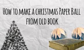 Christmas Tree Books Diy by How To Make A Paper Ball From Old Book Master Of Diy Creative