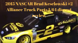 2015 NASCAR Brad Keselowski #2 Alliance Truck Parts 1/64 Diecast ...