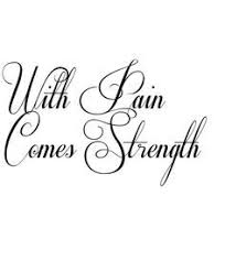With Pain Comes Strength Tattoo In Respective Font OMG I Want This Its Perfect