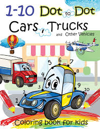100 Trucks And Cars 110 Dot To Dot And Other Vehicles Coloring Book For