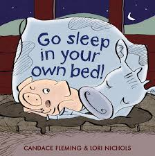Go Sleep in Your Own Bed Candace Fleming Lori Nichols