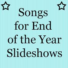 Songs For End Of The Year Slideshows Teaching Ideas Slideshow