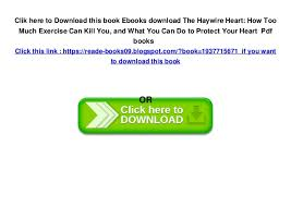 5 Clik Here To Download This Book Ebooks The Haywire Heart How Too Much Exercise Can Kill You And What Do Protect Your