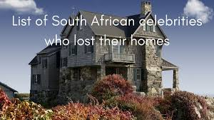 100 Dream Houses In South Africa List Of N Celebrities Who Lost Their Homes