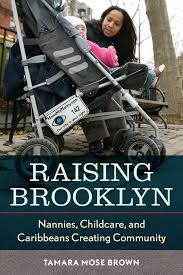 Raising Brooklyn Nannies Childcare And Caribbeans Creating Community