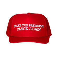 Make Our President Black Again: Anti-Trump Truck Hat – Idiot Genius Chevy C10 Embroidered Hat Bubba Gump Cap Shrimp Co Truck Baseball Men Women Sport Summer Y3 Black Black Cummins Hat Dodge Diesel The Official Pbs Kids Shop Clifford Play Ball Blue 1952 3100 Custom Pickup Modern Rodder Snapback Ford Mesh Power Stroke Amazoncom Pokemon Ash Ketchum Unisexadult Trucker Onesize Magnetic Rack Hot Pink Hats Spirwebshade Logo Square Camowhite Eat Sleep Race Racing