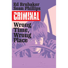 Criminal Vol 7 Wrong Time Place By Ed Brubaker