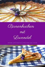 birnenkuchen mit lavendel der kuchen zum rezept auf