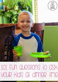 Heres 101 Fun Questions To Ask Your Kids At Dinner Time Turn A Regular Supper