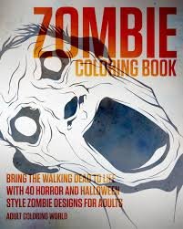 Childrens Halloween Books Pdf by Amazon Com Zombie Coloring Book Bring The Walking Dead To Life