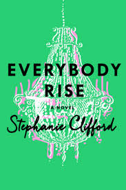 Clifford Halloween Book by Book Review Let U0027s Discuss Everybody Rise By Stephanie Clifford